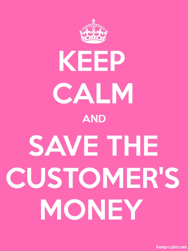 KEEP CALM AND SAVE THE CUSTOMER'S MONEY - white/pink - Default (600x800)