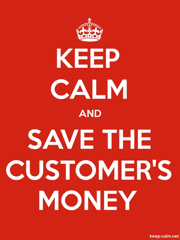 KEEP CALM AND SAVE THE CUSTOMER'S MONEY - white/red - Default (600x800)
