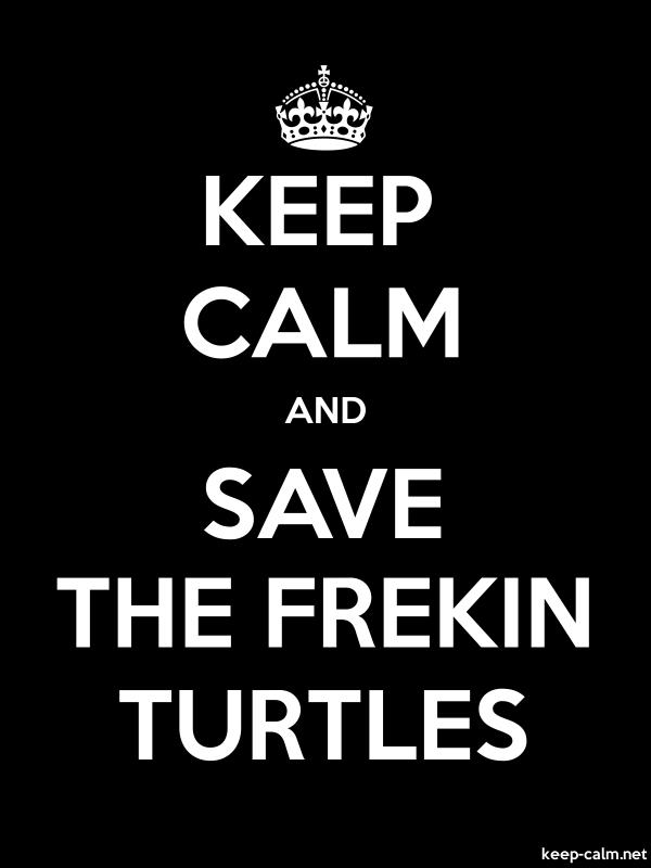 KEEP CALM AND SAVE THE FREKIN TURTLES - white/black - Default (600x800)