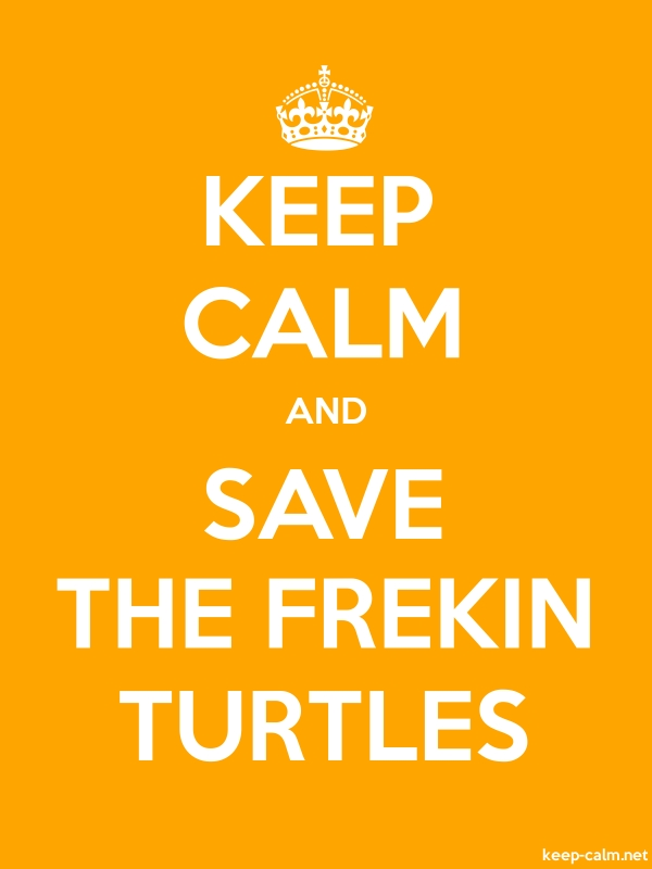 KEEP CALM AND SAVE THE FREKIN TURTLES - white/orange - Default (600x800)
