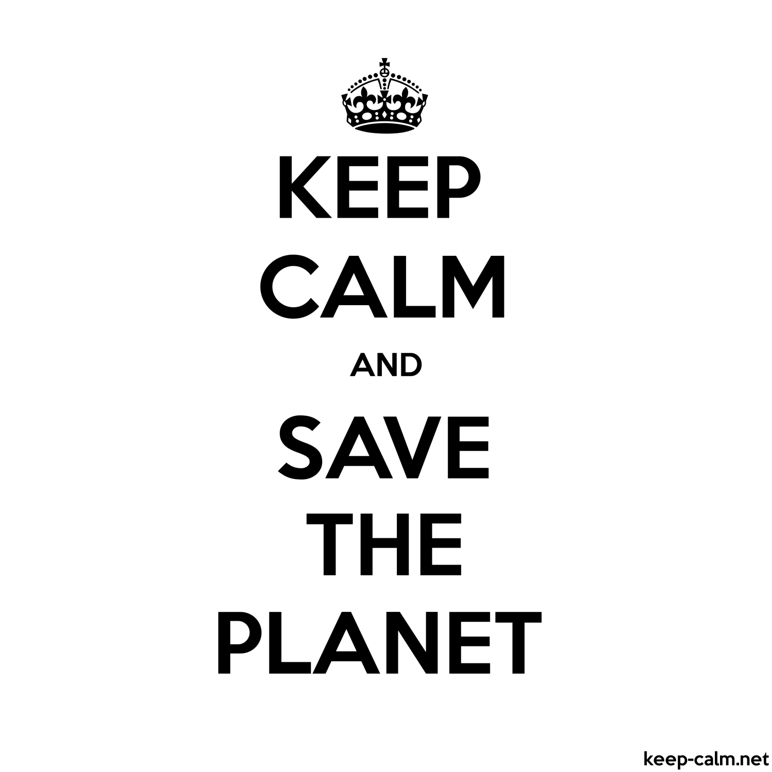 keep calm and save the planet keep
