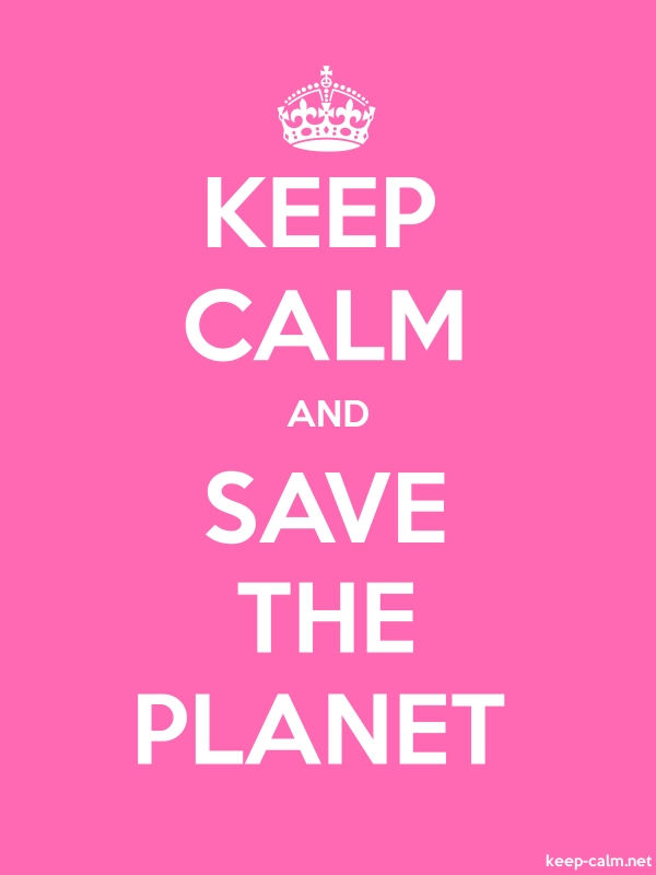 KEEP CALM AND SAVE THE PLANET - white/pink - Default (600x800)