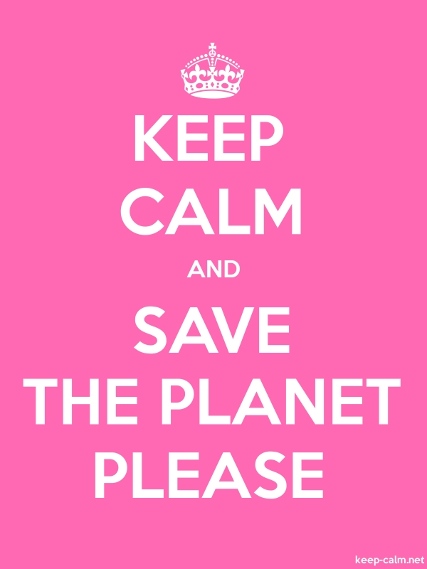 KEEP CALM AND SAVE THE PLANET PLEASE - white/pink - Default (600x800)