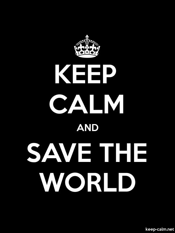 KEEP CALM AND SAVE THE WORLD - white/black - Default (600x800)