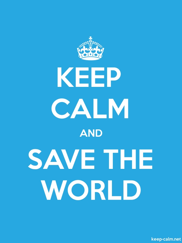 KEEP CALM AND SAVE THE WORLD - white/blue - Default (600x800)