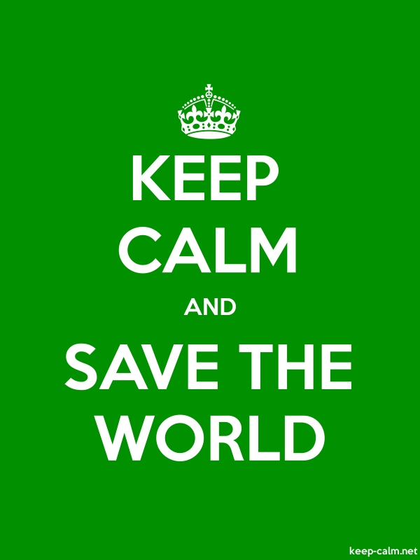 KEEP CALM AND SAVE THE WORLD - white/green - Default (600x800)