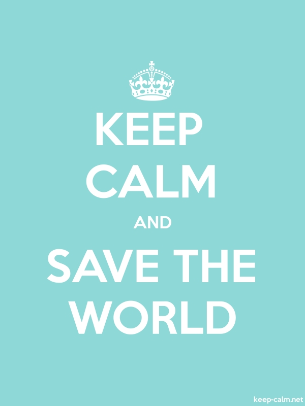 KEEP CALM AND SAVE THE WORLD - white/lightblue - Default (600x800)