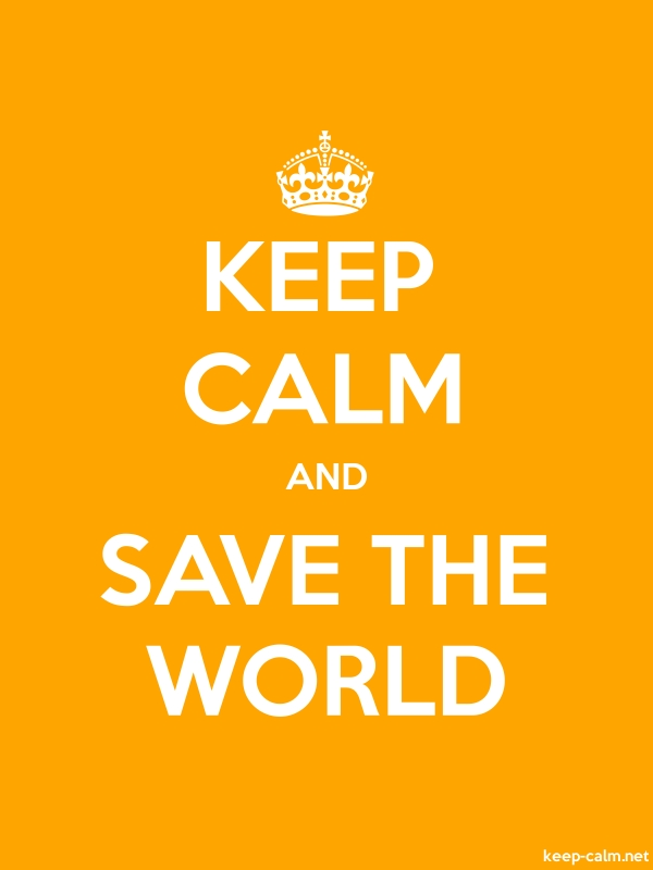 KEEP CALM AND SAVE THE WORLD - white/orange - Default (600x800)