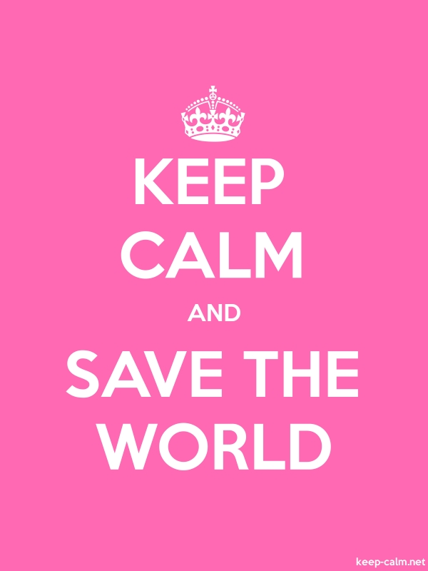 KEEP CALM AND SAVE THE WORLD - white/pink - Default (600x800)
