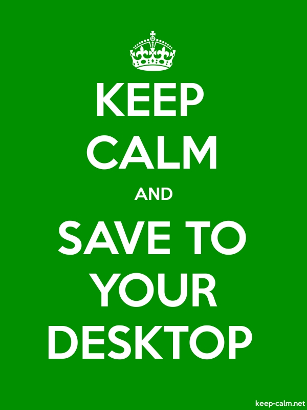 KEEP CALM AND SAVE TO YOUR DESKTOP - white/green - Default (600x800)