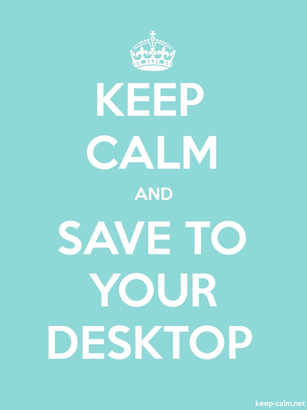 KEEP CALM AND SAVE TO YOUR DESKTOP - white/lightblue - Default (600x800)