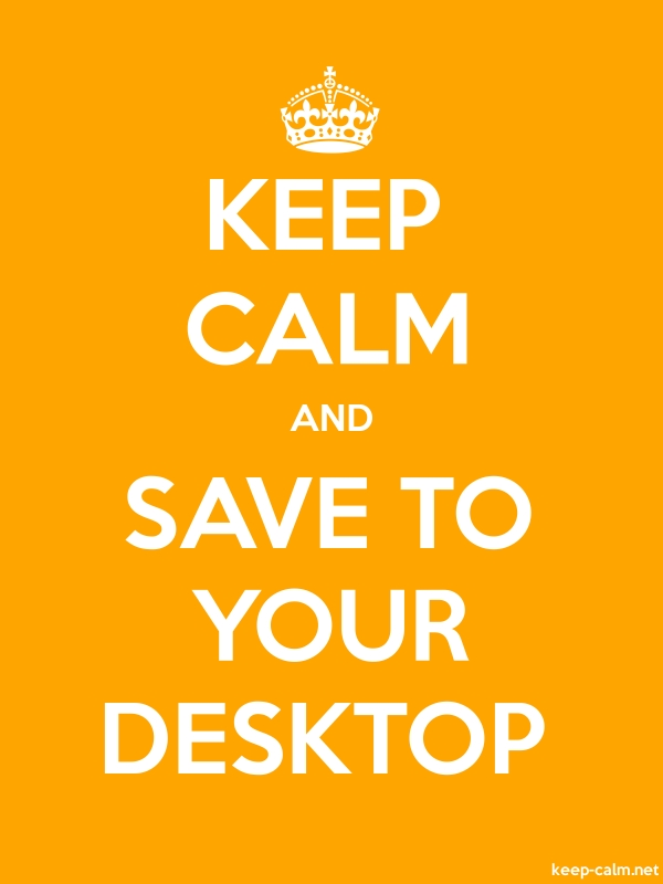 KEEP CALM AND SAVE TO YOUR DESKTOP - white/orange - Default (600x800)
