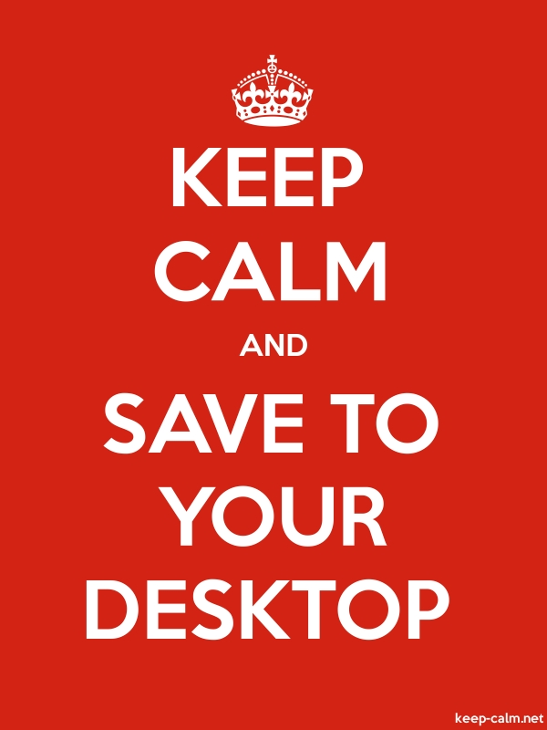 KEEP CALM AND SAVE TO YOUR DESKTOP - white/red - Default (600x800)