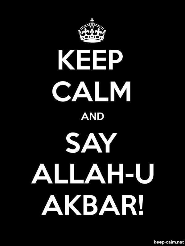 KEEP CALM AND SAY ALLAH-U AKBAR! - white/black - Default (600x800)