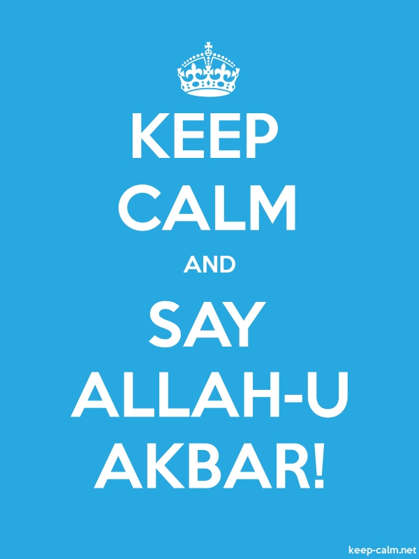 KEEP CALM AND SAY ALLAH-U AKBAR! - white/blue - Default (600x800)