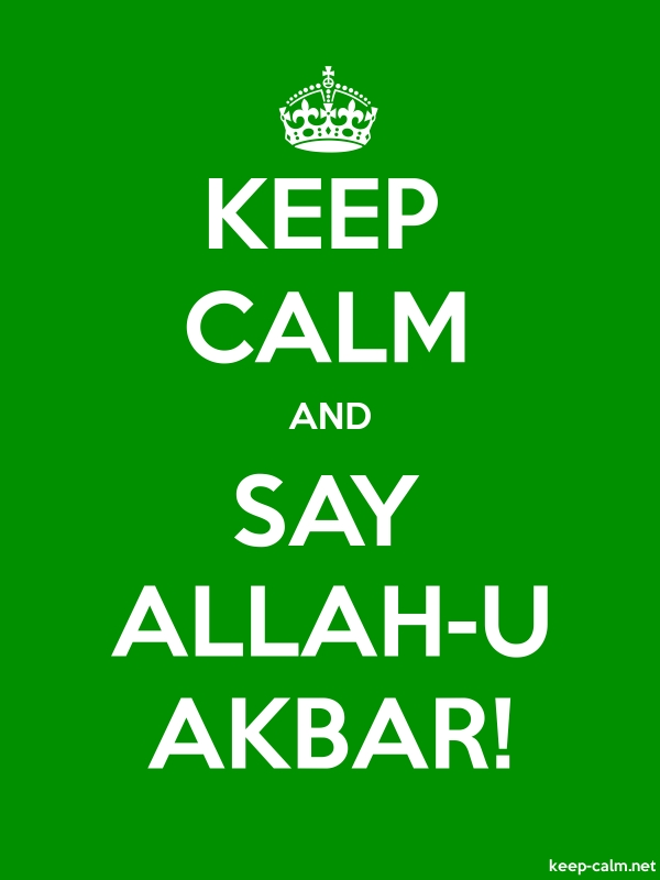 KEEP CALM AND SAY ALLAH-U AKBAR! - white/green - Default (600x800)