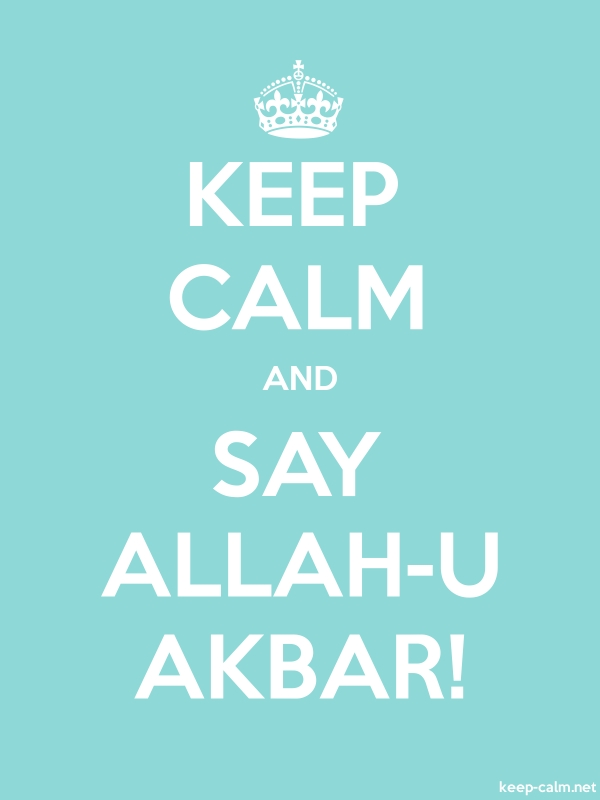 KEEP CALM AND SAY ALLAH-U AKBAR! - white/lightblue - Default (600x800)