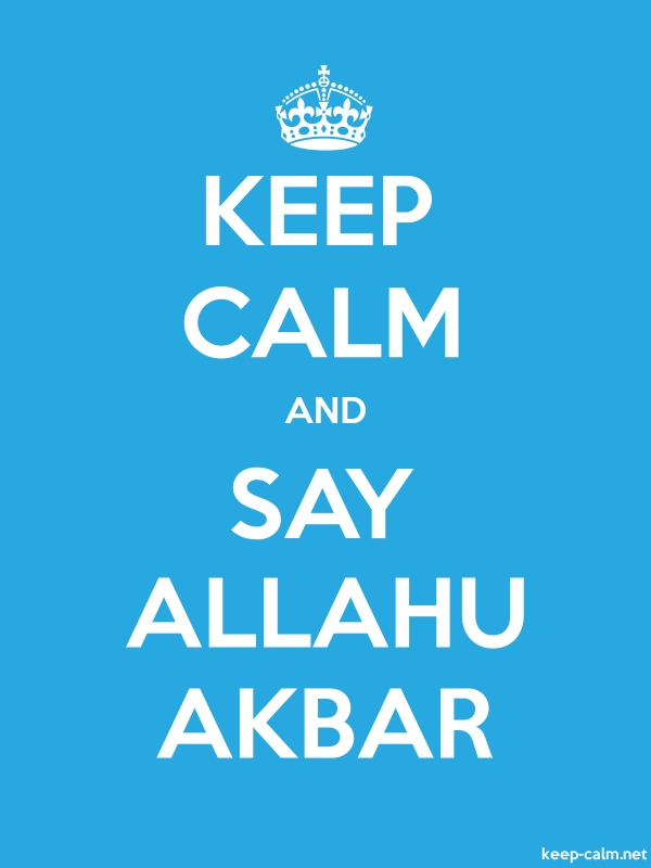 KEEP CALM AND SAY ALLAHU AKBAR - white/blue - Default (600x800)
