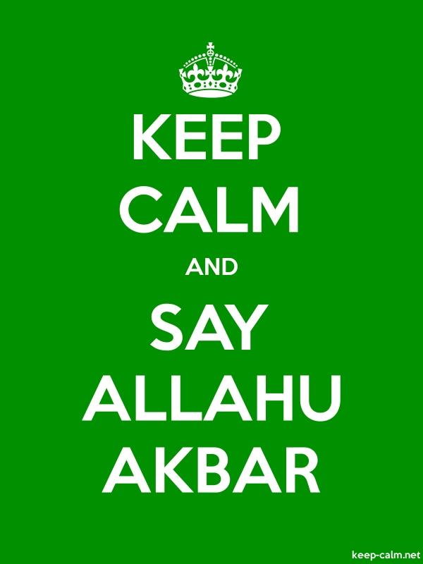 KEEP CALM AND SAY ALLAHU AKBAR - white/green - Default (600x800)