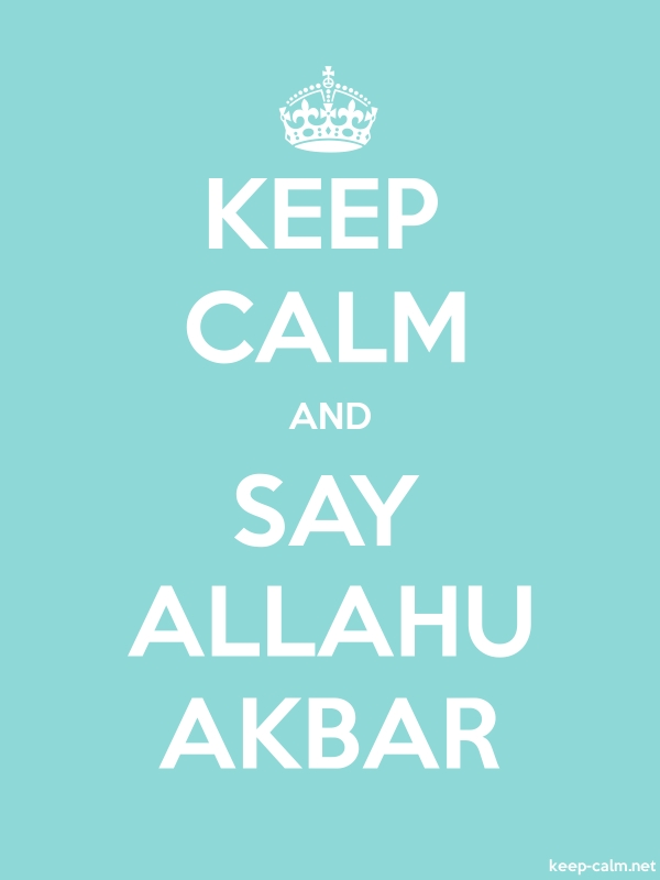 KEEP CALM AND SAY ALLAHU AKBAR - white/lightblue - Default (600x800)