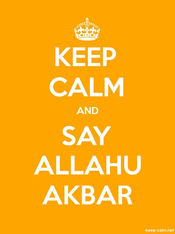 KEEP CALM AND SAY ALLAHU AKBAR - white/orange - Default (600x800)