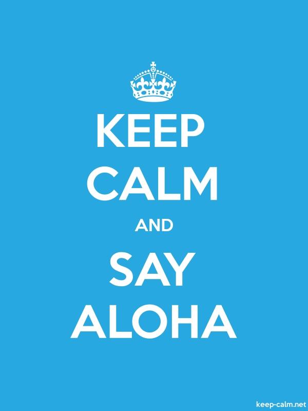 KEEP CALM AND SAY ALOHA - white/blue - Default (600x800)