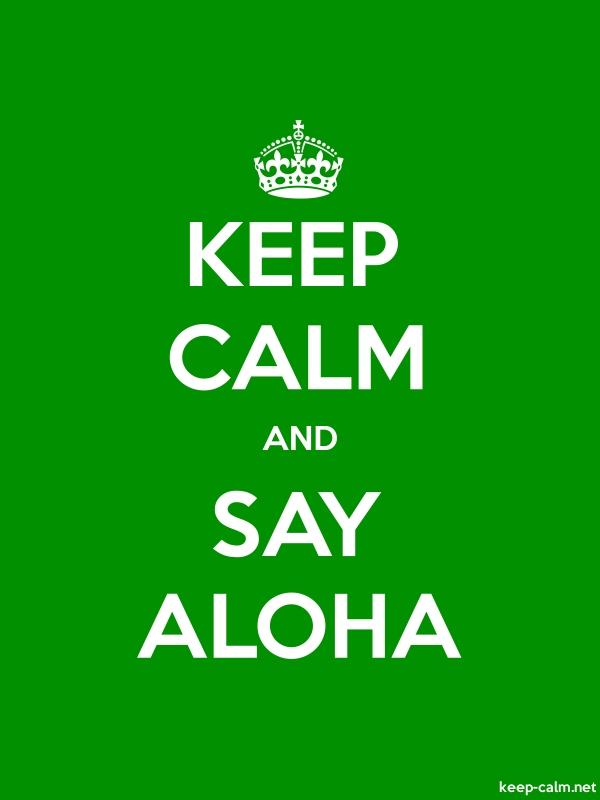 KEEP CALM AND SAY ALOHA - white/green - Default (600x800)