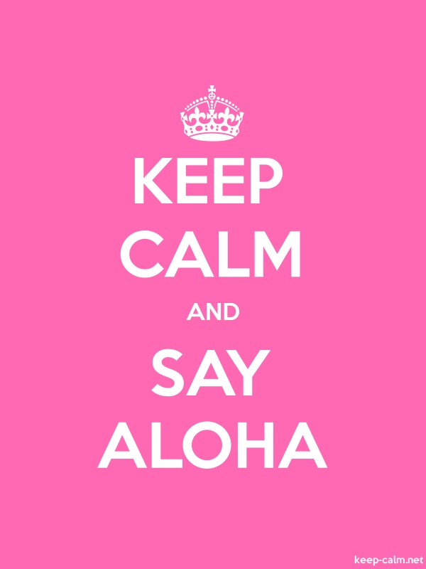 KEEP CALM AND SAY ALOHA - white/pink - Default (600x800)