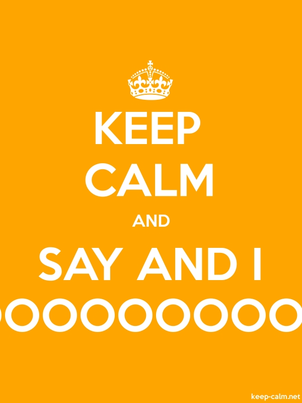 KEEP CALM AND SAY AND I OOOOOOOOOP - white/orange - Default (600x800)