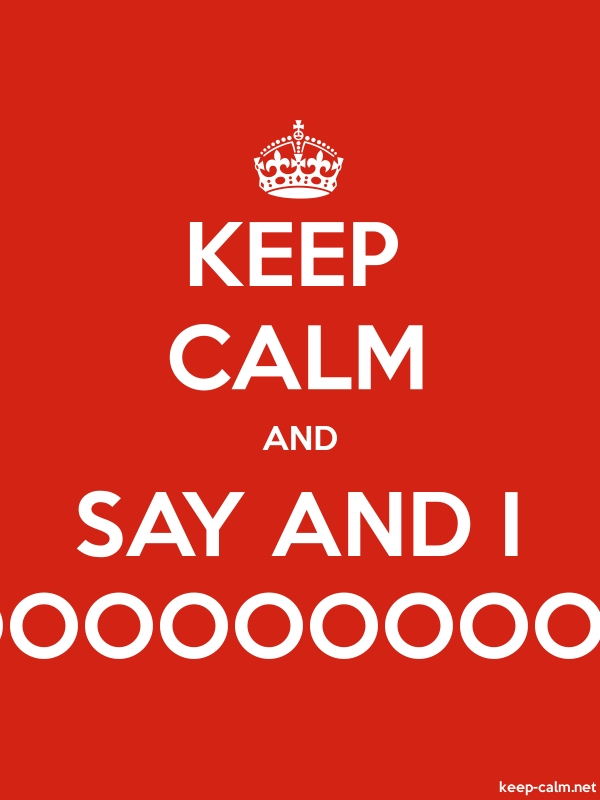 KEEP CALM AND SAY AND I OOOOOOOOOP - white/red - Default (600x800)