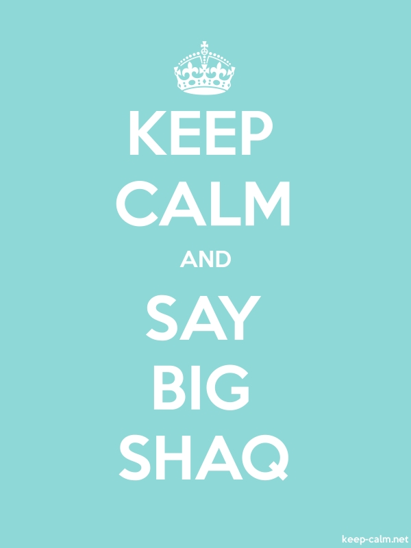 KEEP CALM AND SAY BIG SHAQ - white/lightblue - Default (600x800)