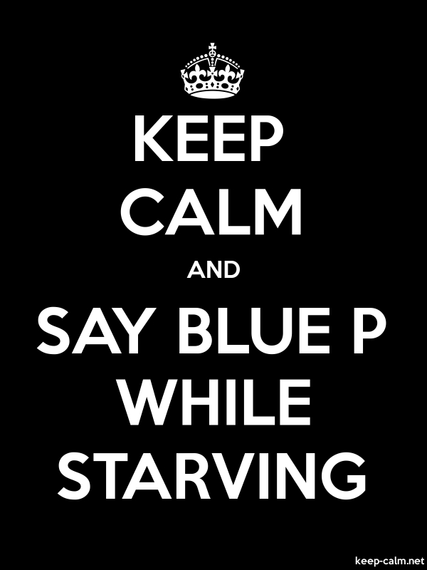 KEEP CALM AND SAY BLUE P WHILE STARVING - white/black - Default (600x800)