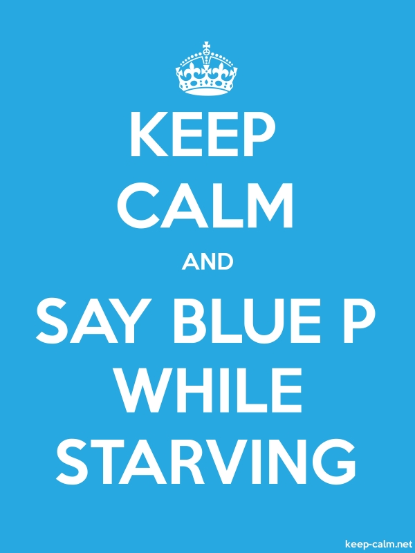 KEEP CALM AND SAY BLUE P WHILE STARVING - white/blue - Default (600x800)