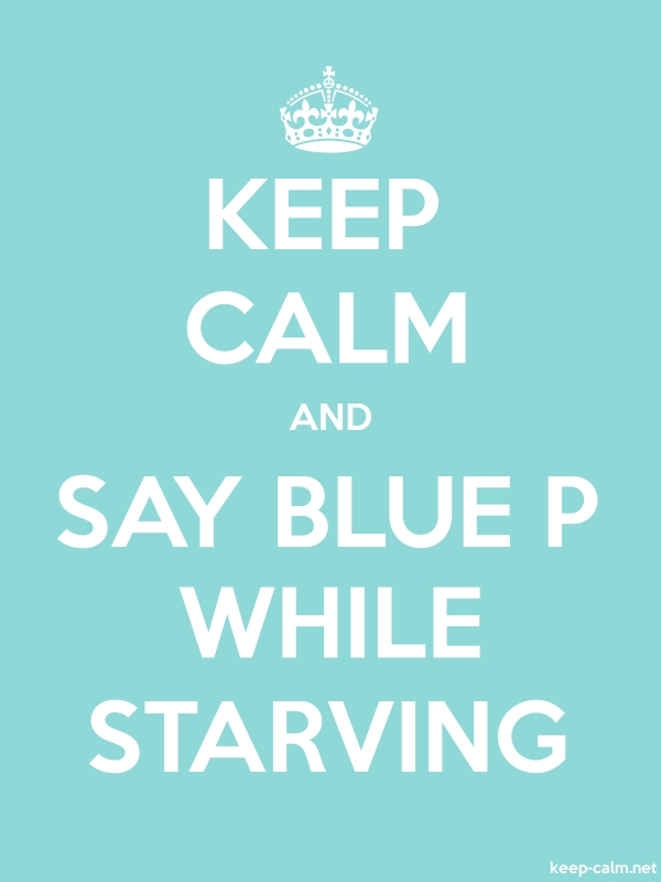 KEEP CALM AND SAY BLUE P WHILE STARVING - white/lightblue - Default (600x800)