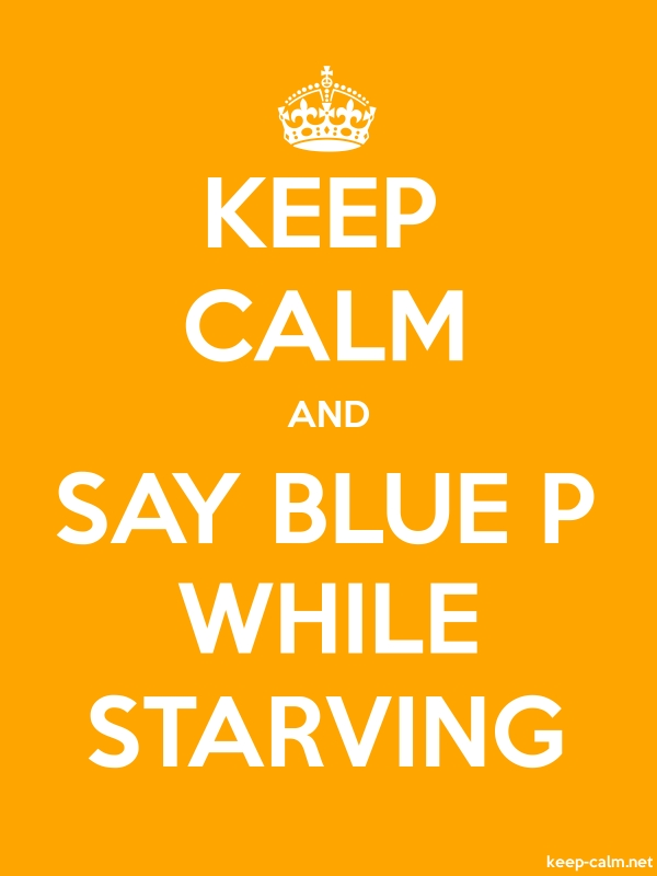 KEEP CALM AND SAY BLUE P WHILE STARVING - white/orange - Default (600x800)