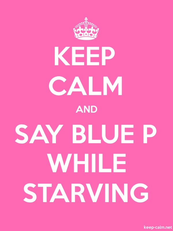 KEEP CALM AND SAY BLUE P WHILE STARVING - white/pink - Default (600x800)