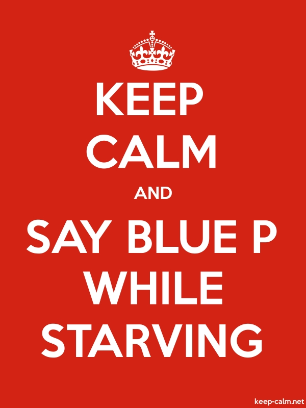 KEEP CALM AND SAY BLUE P WHILE STARVING - white/red - Default (600x800)
