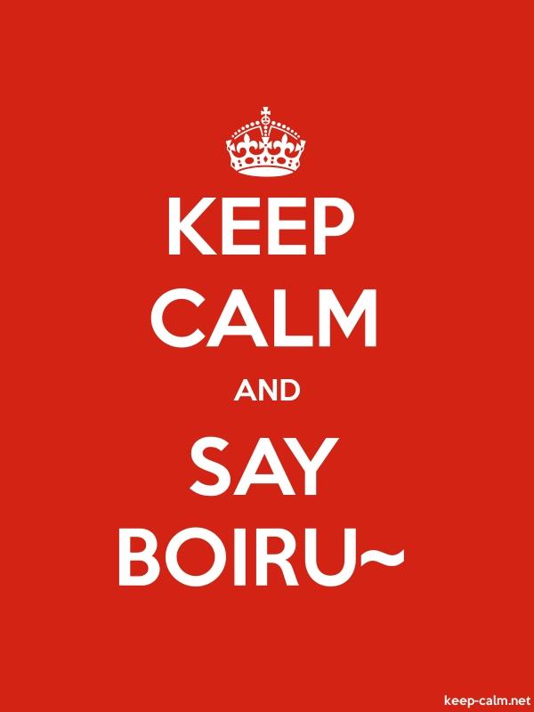 KEEP CALM AND SAY BOIRU - white/red - Default (600x800)