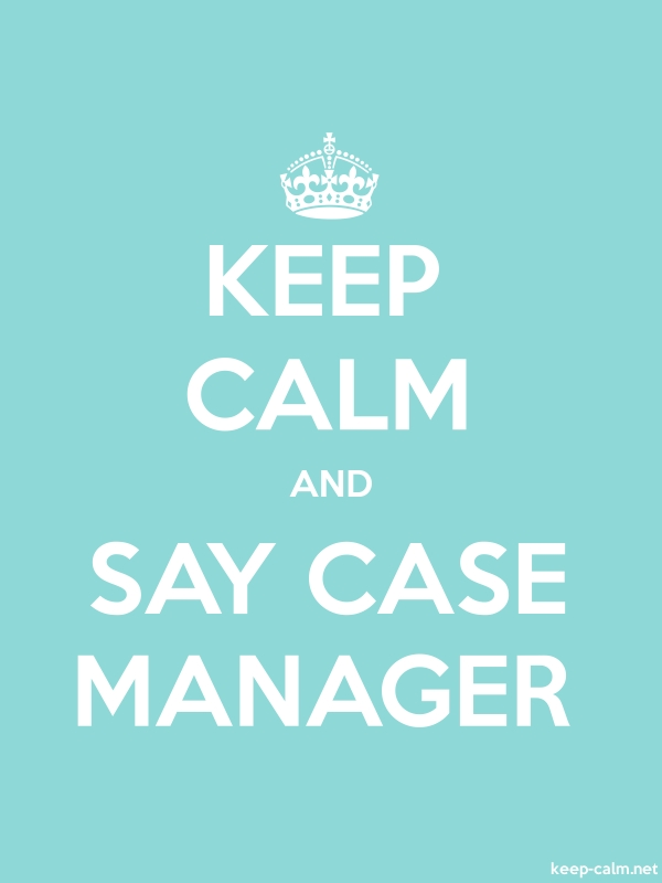 KEEP CALM AND SAY CASE MANAGER - white/lightblue - Default (600x800)