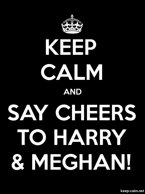KEEP CALM AND SAY CHEERS TO HARRY & MEGHAN! - white/black - Default (600x800)