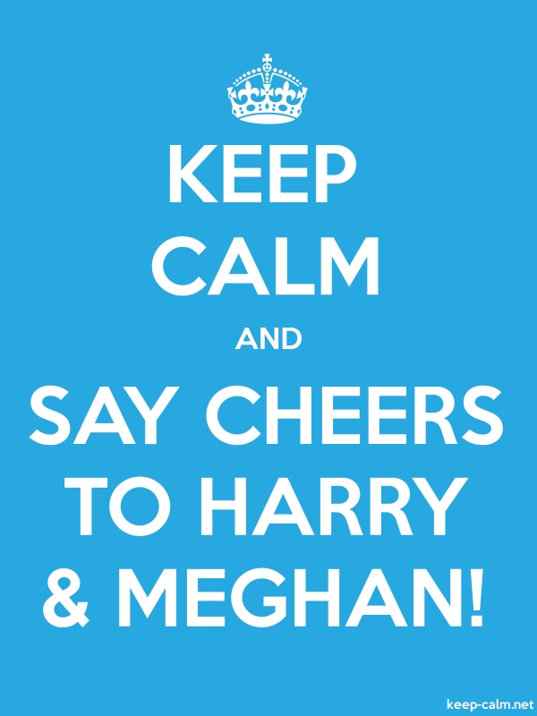 KEEP CALM AND SAY CHEERS TO HARRY & MEGHAN! - white/blue - Default (600x800)