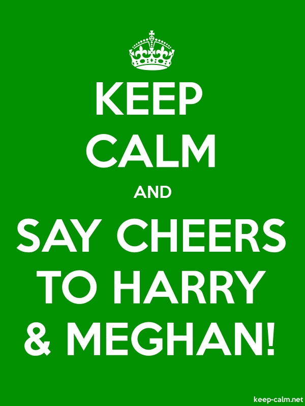 KEEP CALM AND SAY CHEERS TO HARRY & MEGHAN! - white/green - Default (600x800)