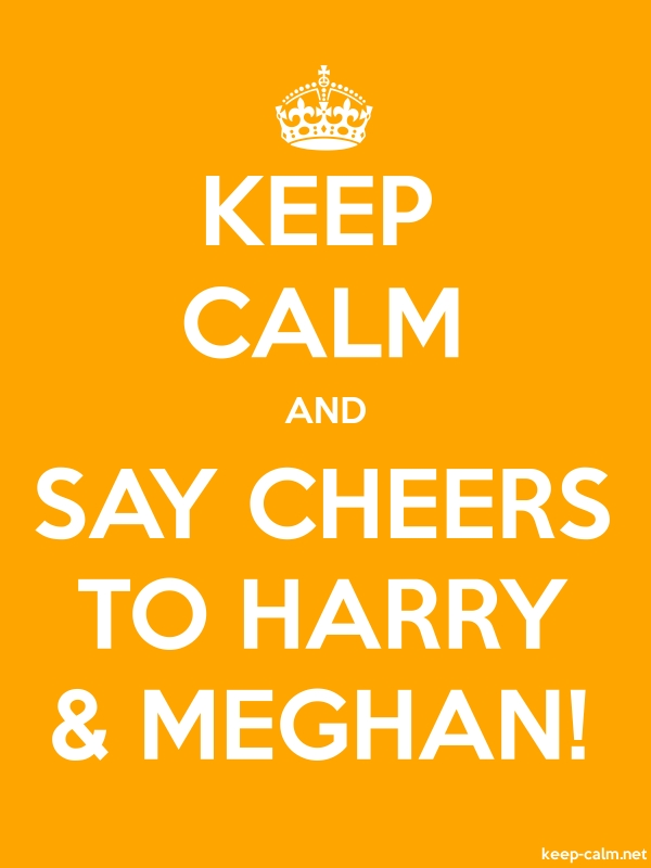 KEEP CALM AND SAY CHEERS TO HARRY & MEGHAN! - white/orange - Default (600x800)