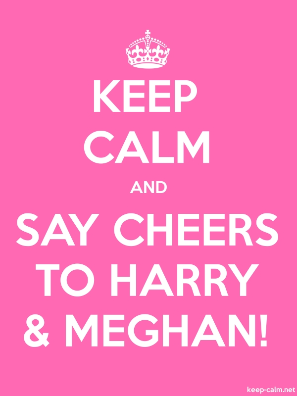 KEEP CALM AND SAY CHEERS TO HARRY & MEGHAN! - white/pink - Default (600x800)