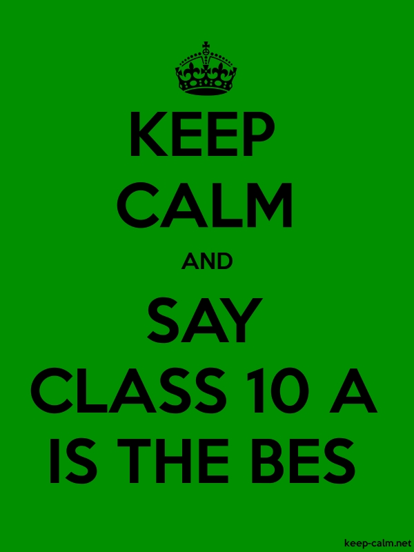 KEEP CALM AND SAY CLASS 10 A IS THE BES - black/green - Default (600x800)