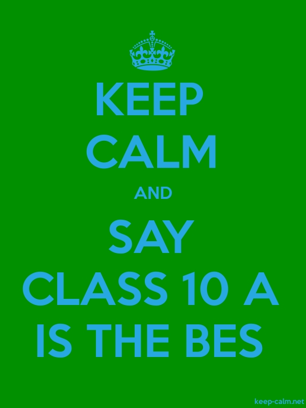 KEEP CALM AND SAY CLASS 10 A IS THE BES - blue/green - Default (600x800)