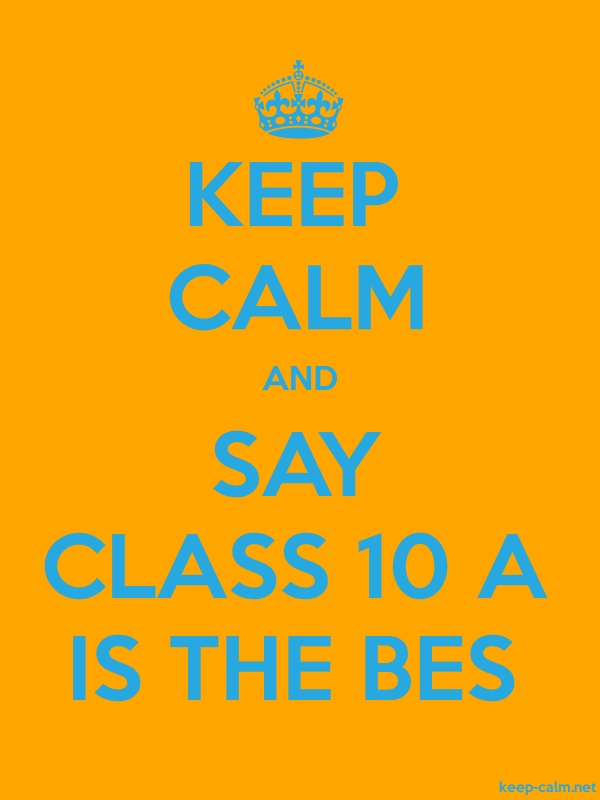 KEEP CALM AND SAY CLASS 10 A IS THE BES - blue/orange - Default (600x800)