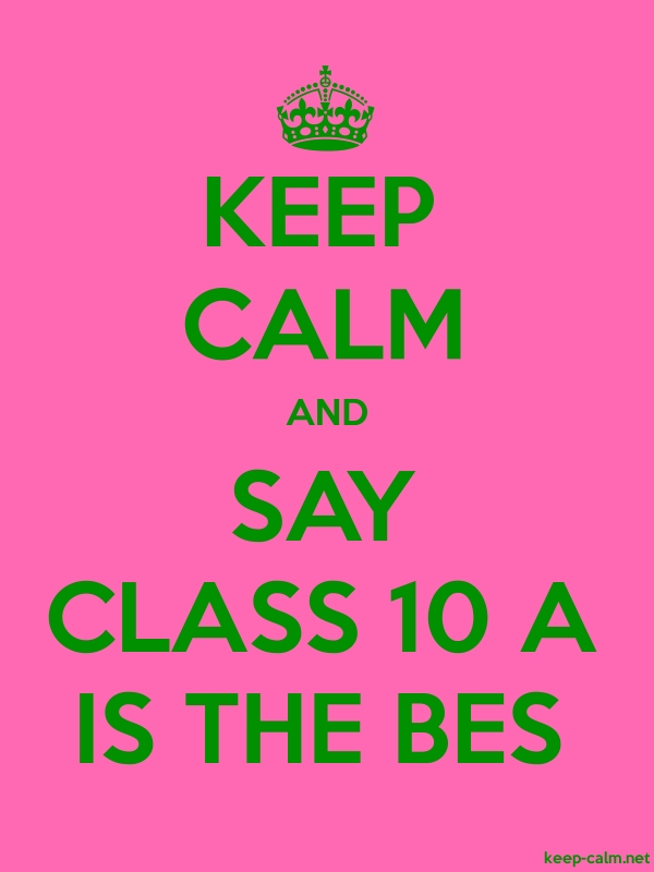 KEEP CALM AND SAY CLASS 10 A IS THE BES - green/pink - Default (600x800)