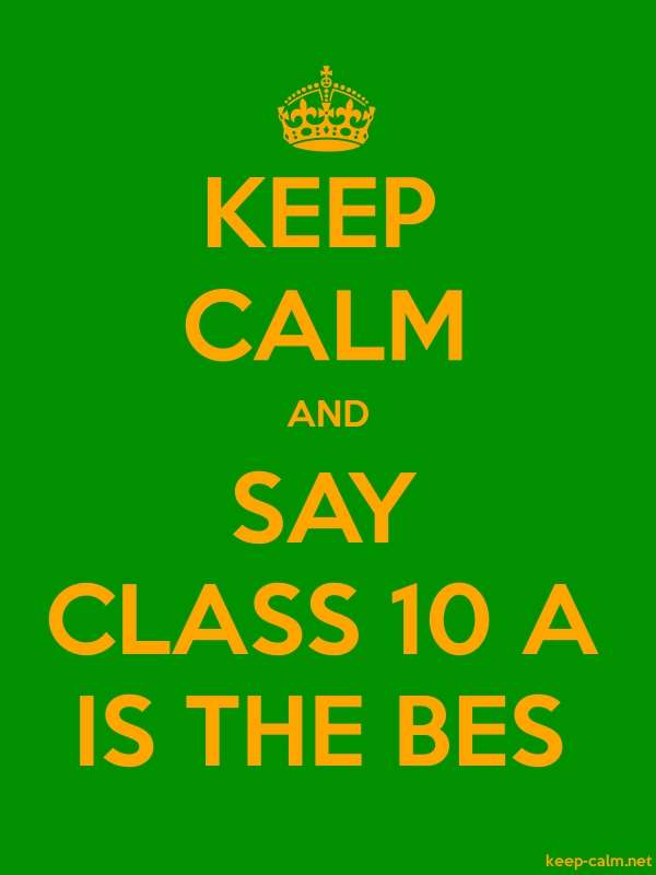 KEEP CALM AND SAY CLASS 10 A IS THE BES - orange/green - Default (600x800)
