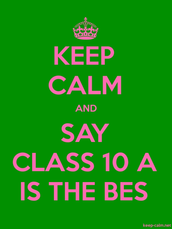 KEEP CALM AND SAY CLASS 10 A IS THE BES - pink/green - Default (600x800)
